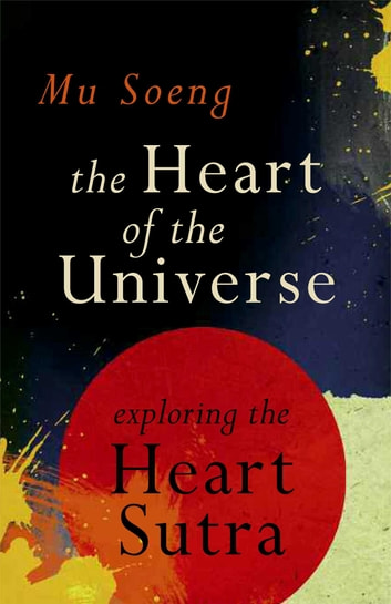 The Heart of the Universe - Exploring the Heart Sutra ebook by Mu Soeng