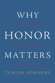 Why Honor Matters ebook by Tamler Sommers
