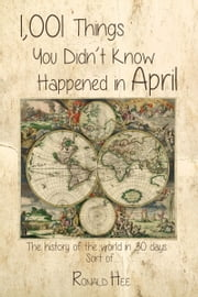 1,001 Things You Didn't Know Happened in April ebook by Ronald Hee
