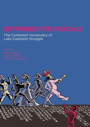 Keywords for Radicals - The Contested Vocabulary of Late-Capitalist Struggle ebook by Joy James,Silvia Federici