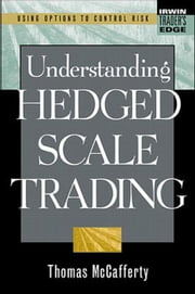 Understanding Hedged Scale Trading ebook by McCafferty, Thomas