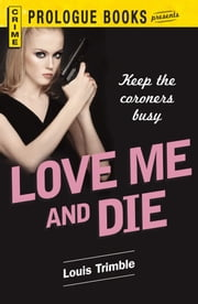 Love Me and Die ebook by Louis Trimble