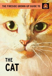 The Fireside Grown-Up Guide to the Cat ebook by Jason Hazeley,Joel Morris