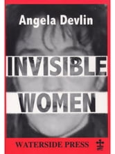 Invisible Women: What's Wrong with Women's Prisons ebook by Devlin, Angela
