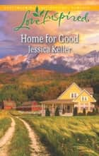 Home for Good (Mills & Boon Love Inspired) eBook by Jessica Keller