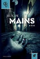 Jeux de mains - Polar belge eBook by Yves Laurent