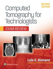 Computed Tomography for Technologists: Exam Review ebook by Lois Romans