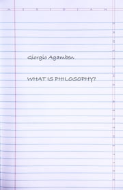 What Is Philosophy? ebook by Giorgio Agamben, Lorenzo Chiesa
