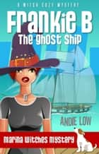 Frankie B - The Ghost Ship - A Witch Cozy Mystery ebook by