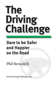 The Driving Challenge - Dare to Be Safer and Happier on the Road ebook by Phil Berardelli