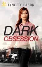 Dark Obsession ebook by Lynette Eason