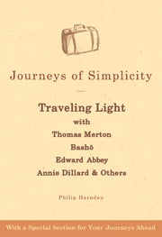 Journeys of Simplicity - Traveling Light with Thomas Merton, Bashō, Edward Abbey, Annie Dillard & Others ebook by Philip Harnden