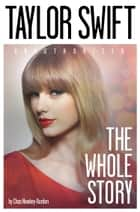 Taylor Swift: The Whole Story ebook de Chas Newkey-Burden