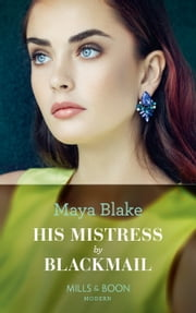 His Mistress By Blackmail (Mills & Boon Modern) ebook by Maya Blake