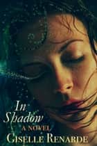 In Shadow: A Novel ebook by Giselle Renarde