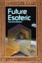 Future Esoteric - The Unseen Realms ebook by Brad Olsen