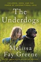 The Underdogs - Children, Dogs, and the Power of Unconditional Love eBook par Melissa Fay Greene