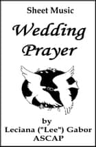 Sheet Music Wedding Prayer ebook by Lee Gabor