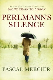Perlmann's Silence ebook by Pascal Mercier,Shaun Whiteside