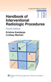 Handbook of Interventional Radiologic Procedures ebook by Krishna Kandarpa,Lindsay Machan