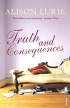 Truth and Consequences ebook by Alison Lurie