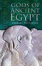 Gods of Ancient Egypt ebook by Barbara Watterson