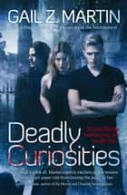 Deadly Curiosities ebook by Gail Z. Martin
