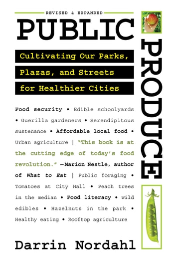 Public Produce - Cultivating Our Parks, Plazas, and Streets for Healthier Cities ebook by Darrin Nordahl