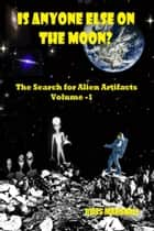 Alien Artifacts Volume-1 - Is Anyone Else on the Moon? ebook by Ross Marshall