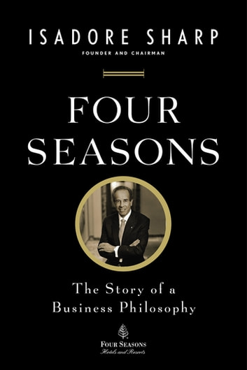 Four Seasons - The Story of a Business Philosophy eBook by Isadore Sharp