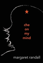 Che on My Mind ebook by Margaret Randall