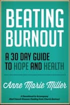 Beating Burnout - A 30 Day Guide to Hope and Health ebook by Anne Marie Miller, Anne Jackson