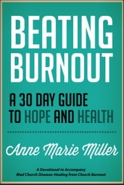 Beating Burnout - A 30 Day Guide to Hope and Health ebook by Anne Marie Miller,Anne Jackson