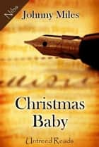 Christmas Baby ebook by Johnny Miles