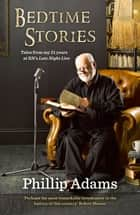 Bedtime Stories - 21 Years Behind the Mike at RN's Late Night Live ebook by Phillip Adams