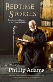Bedtime Stories: 21 Years Behind the Mike at RN's Late Night Live ebook by Phillip Adams