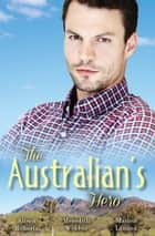 The Australian's Hero - 3 Book Box Set ebook by Marion Lennox, Alison Roberts, Lilian Darcy