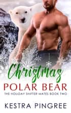 Christmas Polar Bear ebook by Kestra Pingree