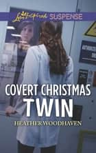 Covert Christmas Twin ebook by Heather Woodhaven