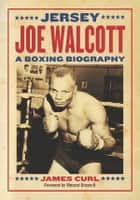 Jersey Joe Walcott ebook by James Curl