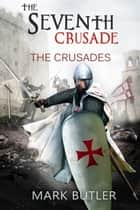 The Seventh Crusade ebook by Mark Butler