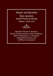 Moquis and Kastiilam - Hopis, Spaniards, and the Trauma of History, Volume I, 1540–1679 ebook by Thomas E. Sheridan, Stewart B. Koyiyumptewa, Anton Daughters,...
