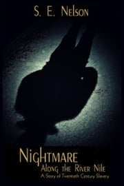 Nightmare Along the River Nile: A Story of Twentieth Century Slavery ebook by S. E. Nelson