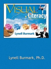 Visual Literacy: Learn to See, See to Learn ebook by Burmark, Lynell