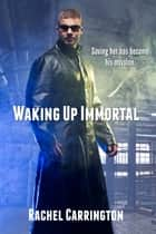Waking Up Immortal ebook by Rachel Carrington