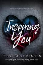 Inspiring You - Unraveling You, #4 ebook by Jessica Sorensen