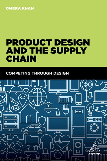 Product Design and the Supply Chain - Competing Through Design ebook by Omera Khan