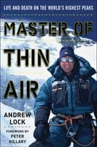 Master of Thin Air - Life and Death on the World's Highest Peaks ebook by Andrew Lock, Peter Hillary