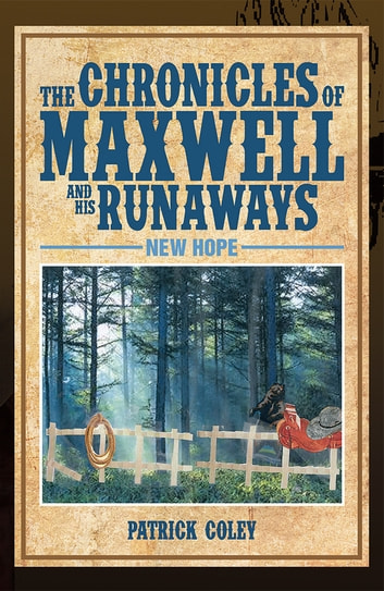 The Chronicles of Maxwell and His Runaways - New Hope ebook by Patrick Coley