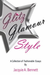 Glitz Glamour Style - A Fashionista's Journey in quest of… ebook by Jacquie A. Bennett